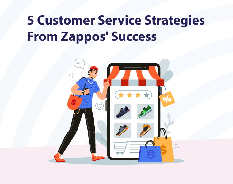 5 Customer Service Strategies from Zappos' Success