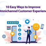 10 Easy Ways to Improve Omnichannel Customer Experience