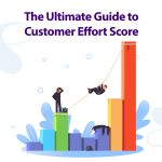 The Ultimate Guide to Customer Effort Score